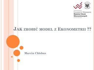 Jak  zrobić model z Ekonometrii ??