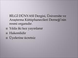 BİLGİ DÜNYASI Dergisi, Üniversite ve Araştırma Kütüphanecileri Derneği'nin resmi organıdır.