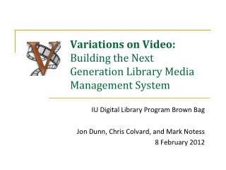 Variations on Video:  Building the Next Generation Library Media Management System