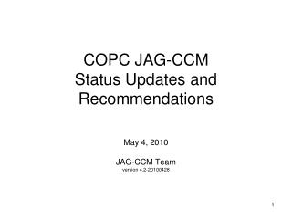 COPC JAG-CCM Status Updates and Recommendations May 4, 2010 JAG-CCM Team version 4.2-20100428