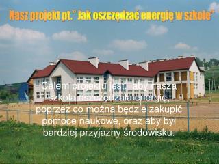 """Nasz projekt pt."""" Jak oszczędzać energię w szkole"""""""