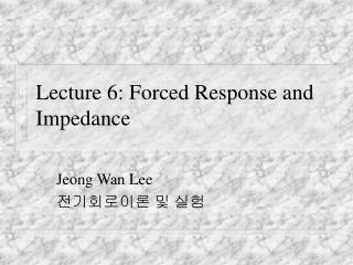 Lecture 6: Forced Response and Impedance