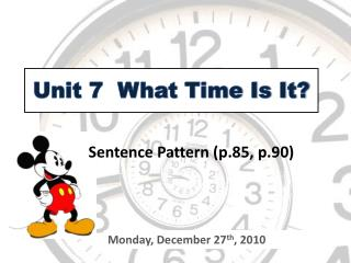 Unit 7  What Time Is It?