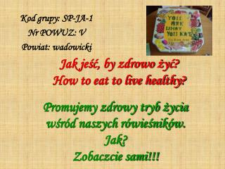 Jak jeść, by zdrowo żyć?  How to eat to live healthy?