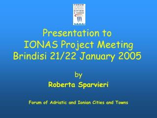 Presentation to IONAS Project Meeting Brindisi 21/22 January 2005