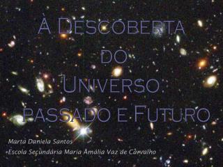 � Descoberta  do Universo:  passado e Futuro