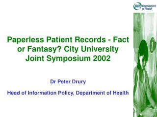 Paperless Patient Records - Fact or Fantasy? City University Joint Symposium 2002