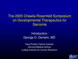 The 2005 Chawla-Rosenfeld Symposium on Developmental Therapeutics for Sarcoma