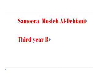 Sameera  Mosleh Al-Debiani Third year B