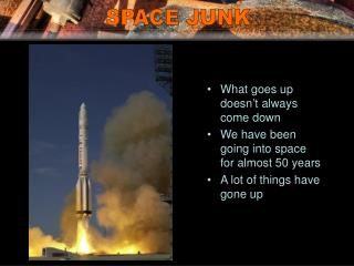 What goes up doesn�t always come down We have been going into space for almost 50 years