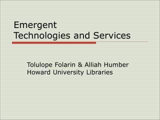 Emergent  Technologies and Services