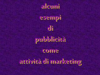 Alcuni esempi di pubblicit  come attivit  di marketing