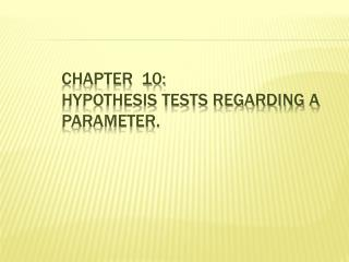 CHAPTER  10: HYPOTHESIS TESTS REGARDING A PARAMETER.