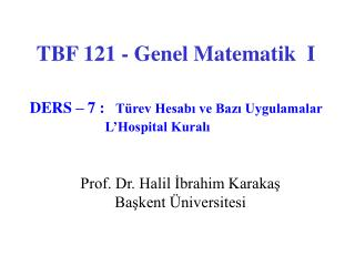 TBF 121 - Genel Matematik  I DERS – 7 : Türev Hesabı ve Bazı Uygulamalar  L'Hospital  Kuralı