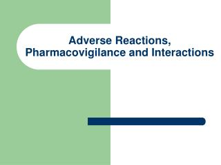 Adverse Reactions,  Pharmacovigilance and Interactions