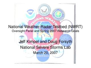 National Weather Radar Testbed (NWRT) Oversight Panel and Spring 2007 Research Goals