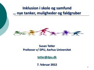 Inklusion i skole og samfund � nye tanker, muligheder og faldgruber Susan Tetler