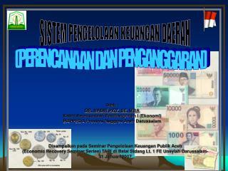 Oleh : DR. NASIR AZIZ, SE, MBA Kabid Perencanaan Pembangunan I Ekonomi  BAPPEDA Provinsi Naggroe Aceh Darussalam