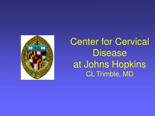 Center for Cervical Disease at Johns Hopkins CL Trimble, MD