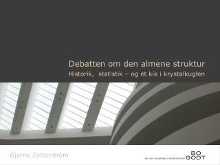 Debatten om den almene struktur Historik,  statistik – og et kik i krystalkuglen