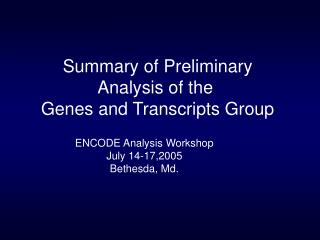 Summary of Preliminary Analysis of the  Genes and Transcripts Group