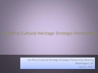 US-Africa Cultural Heritage Strategic Partnership