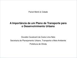 Painel Metr   Cidade   A Import ncia de um Plano de Transporte para o Desenvolvimento Urbano   Osvaldo Cavalcanti da Cos