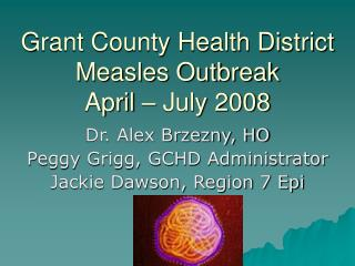 Grant County Health District Measles Outbreak April – July 2008