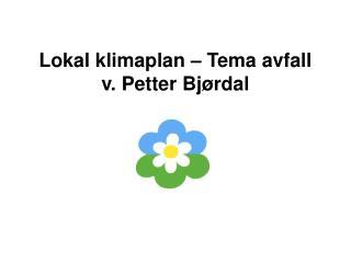 Lokal klimaplan – Tema avfall v. Petter Bjørdal