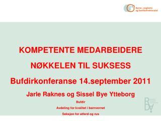 KOMPETENTE MEDARBEIDERE NØKKELEN TIL SUKSESS Bufdirkonferanse 14.september 2011