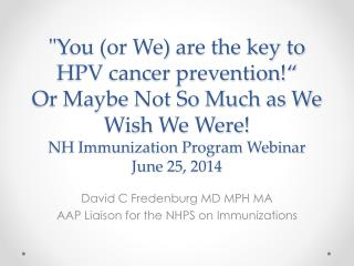David C Fredenburg MD MPH MA AAP Liaison for the NHPS on Immunizations