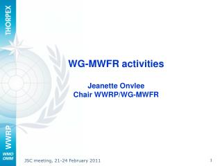 WG-MWFR activities Jeanette Onvlee  Chair WWRP/WG-MWFR