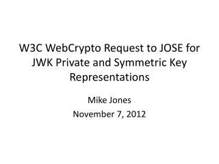W3C WebCrypto Request to JOSE for JWK Private and Symmetric Key Representations