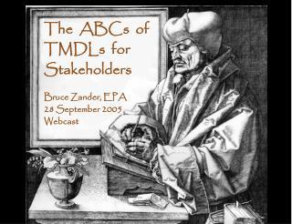 The  ABCs  of  TMDLs  for Stakeholders Bruce Zander, EPA 28 September 2005 Webcast