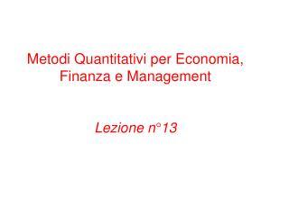Metodi Quantitativi per Economia, Finanza e Management Lezione n°13
