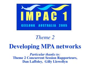 Theme 2 Developing MPA networks Particular thanks to: Theme 2 Concurrent Session Rapporteurs,
