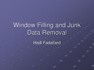 Window Filling and Junk Data Removal