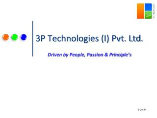 3P Technologies (I) Pvt. Ltd. Driven by People, Passion & Principle's