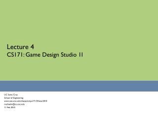Lecture 4 CS171: Game Design Studio 1I