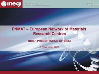 ENMAT – European Network of Materials  Research Centres BRIEF PRESENTATION OF INEGI