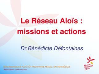 Le R seau Alo s :  missions et actions  Dr B n dicte D fontaines