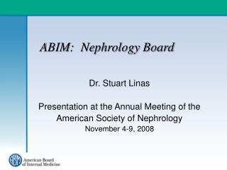 ABIM: Nephrology Board Dr. Stuart Linas