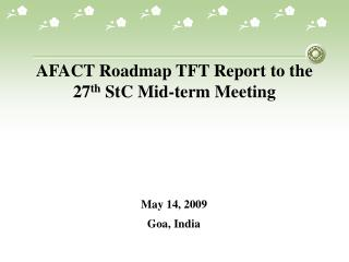 AFACT Roadmap TFT Report to the 27 th  StC Mid-term Meeting