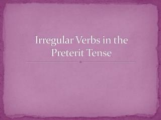 Irregular Verbs in the  Preterit Tense