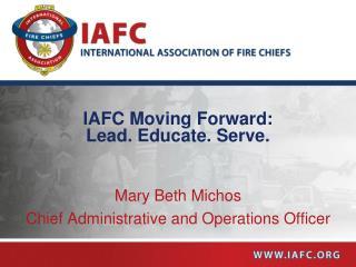 IAFC Moving Forward:   Lead. Educate. Serve.