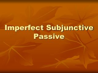 Imperfect Subjunctive Passive