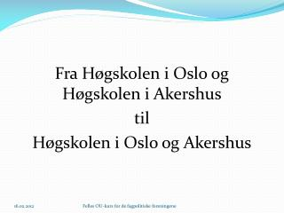 Fra Høgskolen i Oslo og Høgskolen i Akershus til Høgskolen i Oslo og Akershus