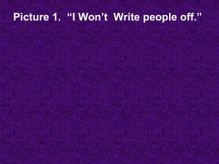 "Picture 1.  ""I Won't  Write people off."""