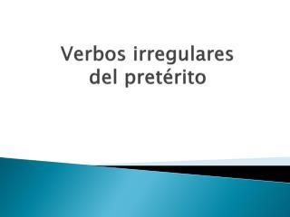 V erbos irregulares del  pretérito