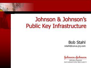 Johnson & Johnson�s Public Key Infrastructure